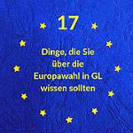 17 Dinge, die Sie über die Europawahl in GL wissen sollten